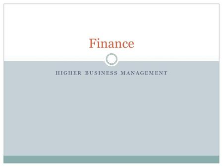 HIGHER BUSINESS MANAGEMENT Finance. Content Sources of Finance Cash Budgeting  Analysis  Issues & Solutions Final Accounts  Trading Profit & Loss 