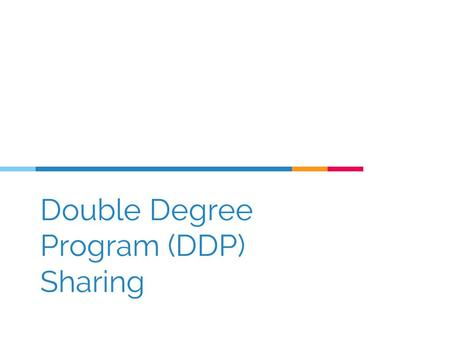 Double Degree Program (DDP) Sharing. Hello! I am Si Hong Year 4 Industrial and Systems Engineering (ISE) / Economics.