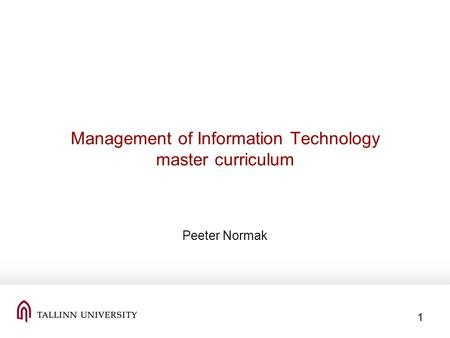 1 Management of Information Technology master curriculum Peeter Normak.