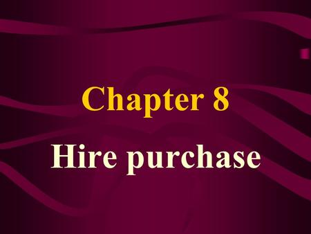 Chapter 8 Hire purchase Three types of Sale Cash sale Credit sale Sale on hire purchase agreement.