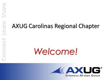 AXUG Carolinas Regional Chapter 10:30 Using AX Data to Deliver Superior Service - JMP 11:00 Scheduling Solution – Dynamics Software &