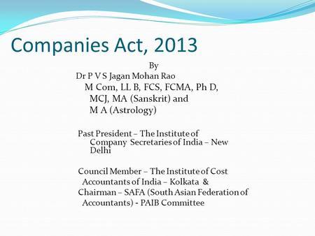 Companies Act, 2013 By Dr P V S Jagan Mohan Rao M Com, LL B, FCS, FCMA, Ph D, MCJ, MA (Sanskrit) and M A (Astrology) Past President – The Institute of.