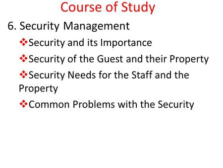 Course of Study 6. Security Management  Security and its Importance  Security of the Guest and their Property  Security Needs for the Staff and the.