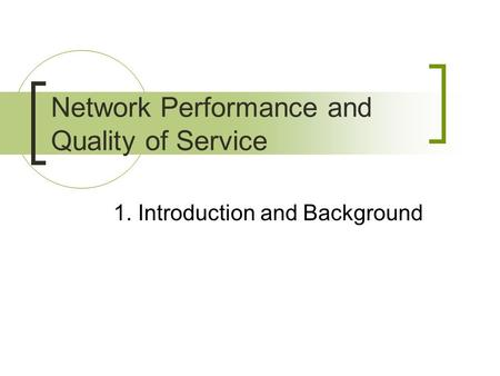 1. Introduction and Background Network Performance and Quality of Service.