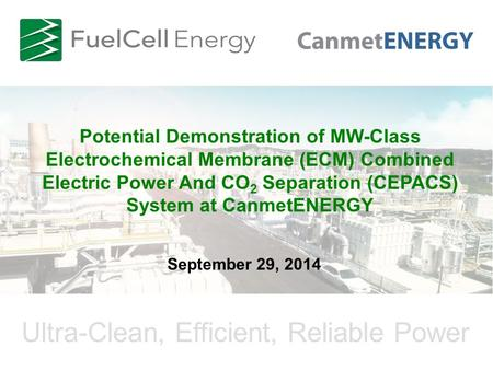 Ultra-Clean, Efficient, Reliable Power Potential Demonstration of MW-Class Electrochemical Membrane (ECM) Combined Electric Power And CO 2 Separation (CEPACS)