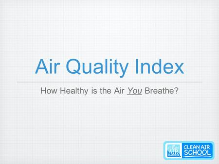 Air Quality Index How Healthy is the Air You Breathe?