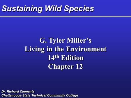 Sustaining Wild Species G. Tyler Miller's Living in the Environment 14 th Edition Chapter 12 G. Tyler Miller's Living in the Environment 14 th Edition.