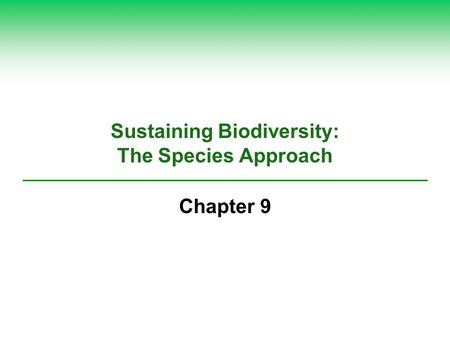 Sustaining Biodiversity: The Species Approach Chapter 9.
