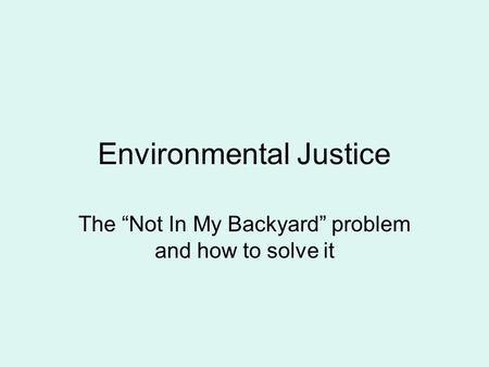 "Environmental Justice The ""Not In My Backyard"" problem and how to solve it."