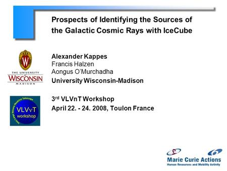 Prospects of Identifying the Sources of the Galactic Cosmic Rays with IceCube Alexander Kappes Francis Halzen Aongus O'Murchadha University Wisconsin-Madison.