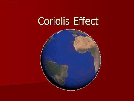 Coriolis Effect. 2. Evidence for Rotation Coriolis Effect – the tendency of objects moving over the earth (air, water, planes, projectiles) to be deflected.