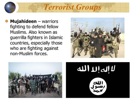 Terrorist Groups Mujahideen – warriors fighting to defend fellow Muslims. Also known as guerrilla fighters in Islamic countries, especially those who are.