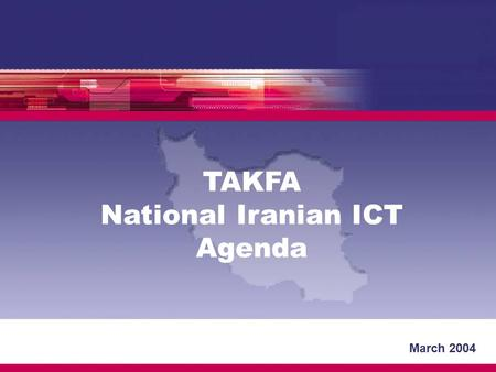 March 2004 TAKFA National Iranian ICT Agenda. Five years ago: ICT important but not a priority No national ICT plan Some sector IT master plans but, old.