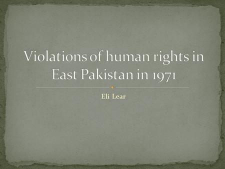 Eli Lear. The Pakistani army began Operation Searchlight on March 25th, 1971, which consisted of killing many civilians. Operation Searchlight was a planned.