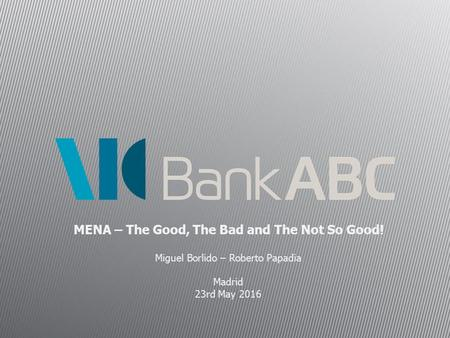 MENA – The Good, The Bad and The Not So Good! Miguel Borlido – Roberto Papadia Madrid 23rd May 2016.