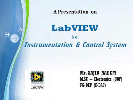 A Presentation on Mr. SAJID NAEEM M.SC – Electronics (UOP) PG-DEP (C-DAC)