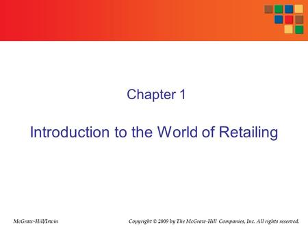 Chapter 1 Introduction to the World of Retailing McGraw-Hill/Irwin Copyright © 2009 by The McGraw-Hill Companies, Inc. All rights reserved.