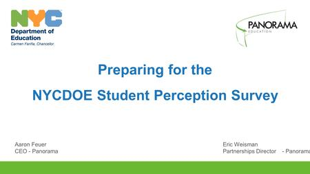 Preparing for the NYCDOE Student Perception Survey Aaron FeuerEric Weisman CEO - PanoramaPartnerships Director- Panorama.