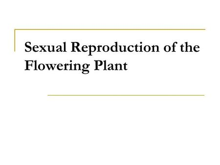 Sexual Reproduction of the Flowering Plant. Learning objectives (1/4) State the structure & function of the floral parts including: Sepal, petal,stamen,carpel)