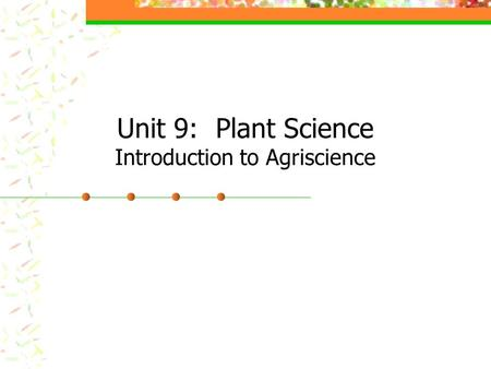 Unit 9: Plant Science Introduction to Agriscience.