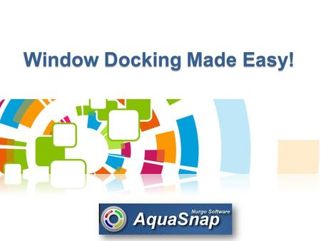 Window Docking Made Easy!. What is Aqua Snap? AquaSnap is free software that greatly enhances desktop the way you can arrange windows on your Desktop.