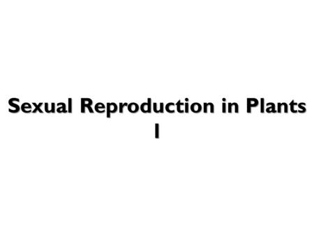 Sexual Reproduction in Plants 1. Sexual Reproduction in Plants Adult Plant 1. Flowers and Pollination when the pollen is transferred from anther to stigma.