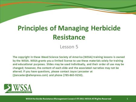 WSSA Herbicide Resistance Management Lesson 5 © 2011 WSSA All Rights Reserved 1 Principles of Managing Herbicide Resistance Lesson 5 The copyright in these.