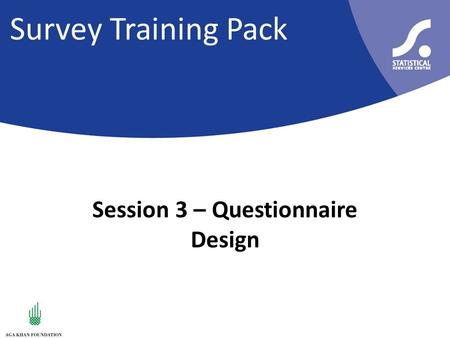 Survey Training Pack Session 3 – Questionnaire Design.