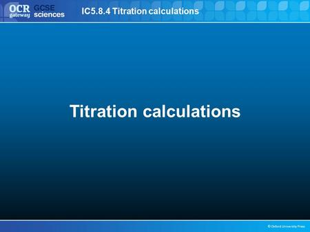 IC5.8.4 Titration calculations © Oxford University Press Titration calculations.
