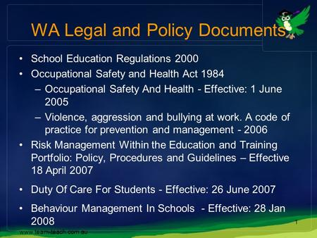 Www.team-teach.com.au 1 WA Legal and Policy Documents School Education Regulations 2000 Occupational Safety and Health Act 1984 –Occupational Safety And.