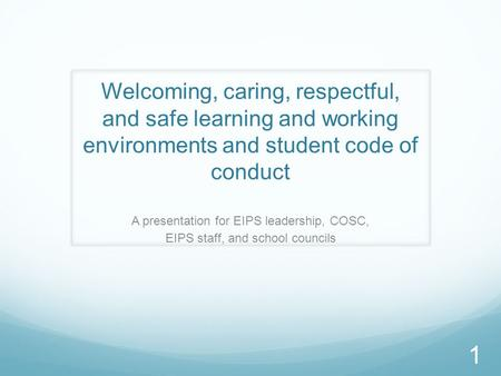 Welcoming, caring, respectful, and safe learning and working environments and student code of conduct A presentation for EIPS leadership, COSC, EIPS staff,