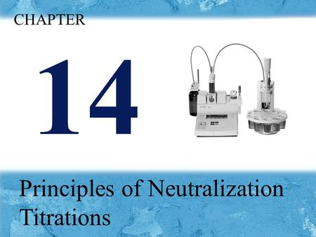 Chapter14 p 14 Principles of Neutralization Titrations CHAPTER.