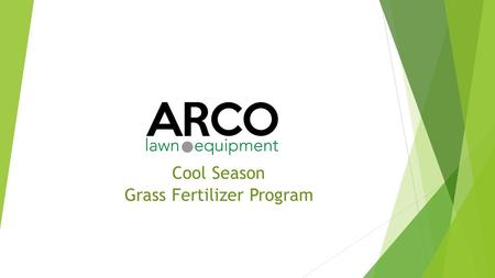 Arco Cool Season Grass Fertilizer Program. © 2015 ARCO Lawn Equipment For Discussion Purposes Only Program Steps Steps  1. Pre-emergent (Barricade) 