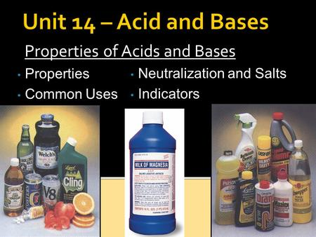 Properties of Acids and Bases Properties Common Uses Neutralization and Salts Indicators.