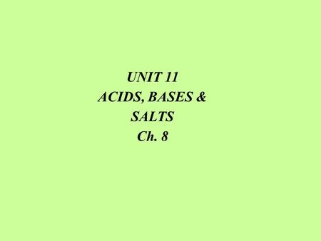 UNIT 11 ACIDS, BASES & SALTS Ch. 8. 8.1 ACIDS, BASES & Ph ACIDS Acids refer to any compound that increases the number of hydronium ions when dissolved.