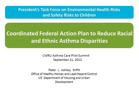 Coordinated Federal Action Plan to Reduce Racial and Ethnic Asthma Disparities President's Task Force on Environmental Health Risks and Safety Risks to.