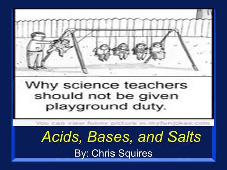 Acids, Bases, and Salts By: Chris Squires. Effects of Acid Rain on Marble (marble is calcium carbonate CaCO 3 ) George Washington: BEFORE acid rain AFTER.
