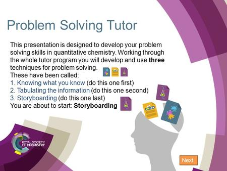 Problem Solving Tutor Next This presentation is designed to develop your problem solving skills in quantitative chemistry. Working through the whole tutor.