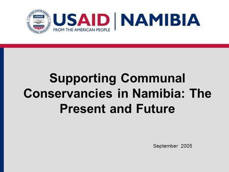 Supporting Communal Conservancies in Namibia: The Present and Future September 2005.