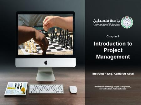 Instructor: Eng. Ashraf Al-Astal Introduction to Project Management Chapter 1 Information Technology Project Management, Seventh Edition, Kathy Schwalbe.