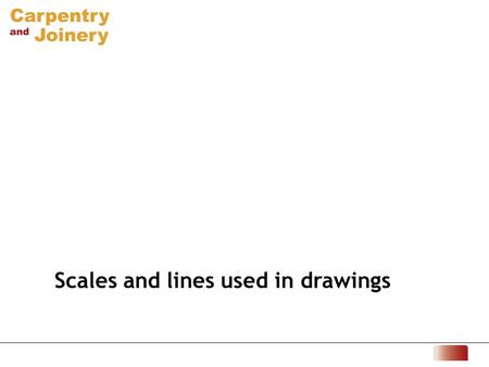 Scales and lines used in drawings. 1 Scales Scales use ratios that permit measurements on a drawing or model to relate to the real dimensions of the actual.