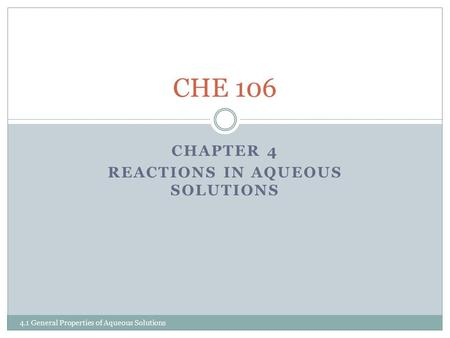 CHAPTER 4 REACTIONS IN AQUEOUS SOLUTIONS CHE 106 4.1 General Properties of Aqueous Solutions.