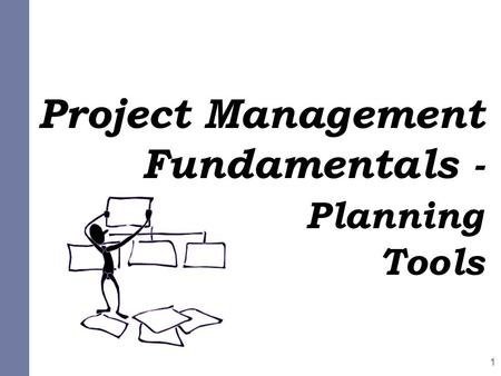 Project Management Fundamentals - Planning Tools 1.