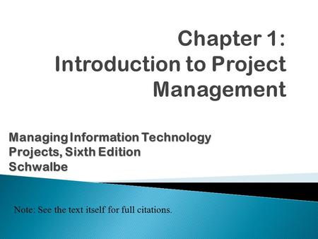 ManagingInformation Technology Projects, Sixth Edition Managing Information Technology Projects, Sixth EditionSchwalbe Note: See the text itself for full.