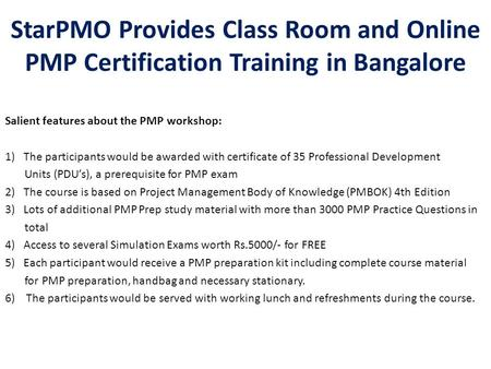 StarPMO Provides Class Room and Online PMP Certification Training in Bangalore Salient features about the PMP workshop: 1)The participants would be awarded.