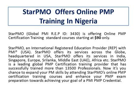 StarPMO Offers Online PMP Training In Nigeria StarPMO (Global PMI R.E.P ID: 3430) is offering Online PMP Certification Training standard courses starting.