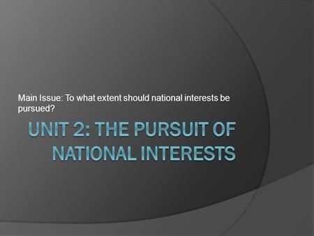 Main Issue: To what extent should national interests be pursued?