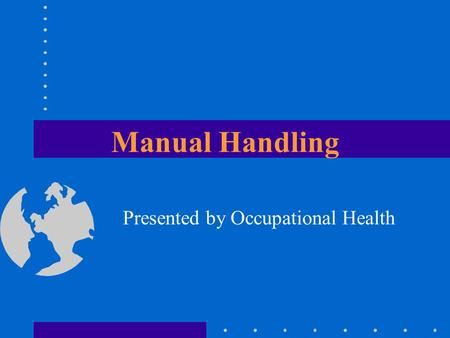 Manual Handling Presented by Occupational Health.