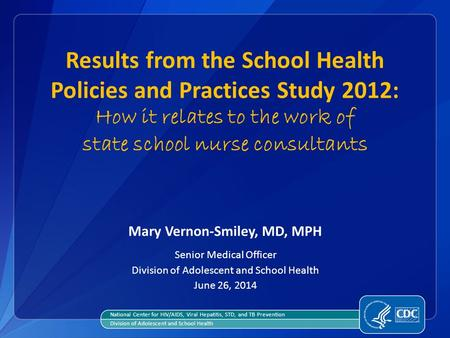 Results from the School Health Policies and Practices Study 2012: How it relates to the work of state school nurse consultants Mary Vernon-Smiley, MD,