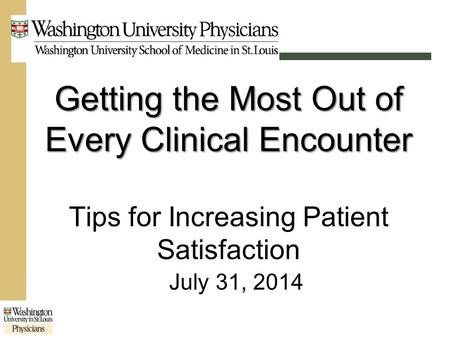 Getting the Most Out of Every Clinical Encounter Getting the Most Out of Every Clinical Encounter Tips for Increasing Patient Satisfaction July 31, 2014.